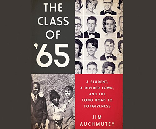 The Class of '65: A Student, a Divided Town, and the Long Road to Forgiveness: Auchmutey, Jim