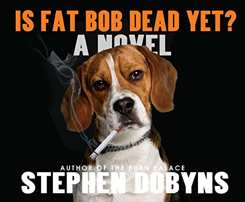 Is Fat Bob Dead Yet?: Stephen Dobyns