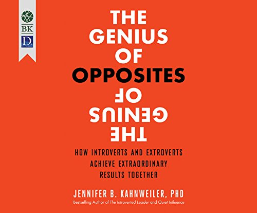 The Genius of Opposites: How Introverts and Extroverts Achieve Extraordinary Results Together: ...