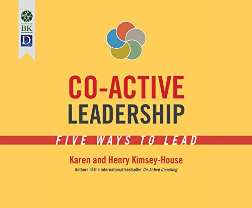 Co-Active Leadership: Five Ways to Lead: Henry Kimsey-House; Karen Kimsey-House