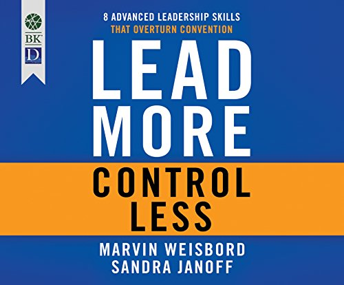 Lead More, Control Less: 8 Advanced Leadership Skills That Overturn Convention (Compact Disc): ...