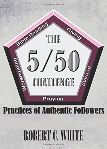 The 5/50 Challenge: Practices of Authentic Followers: Robert C. White