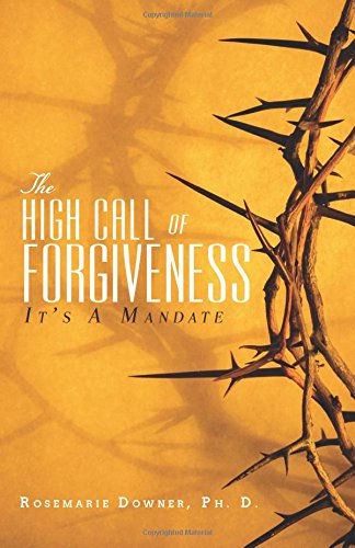 9781681422862: The High Call of Forgiveness: It's A Mandate