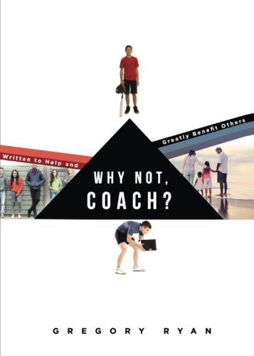 9781681425498: Why Not, Coach?: Written to Help and Greatly Benefit Others