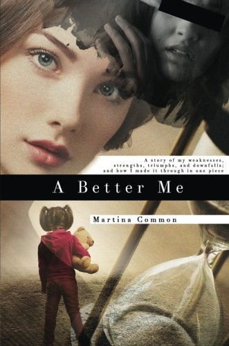 9781681426785: A Better Me: A story of my weaknesses, strengths, triumphs, and downfalls; and how I made it through in one piece