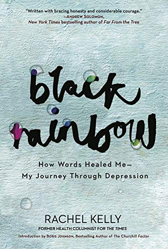 Black Rainbow: How Words Healed Me, My Journey Through Depression: Rachel Kelly