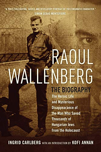 9781681444901: Raoul Wallenberg: The Heroic Life and Mysterious Disappearance of the Man Who Saved Thousands of Hungarian Jews from the Holocaust