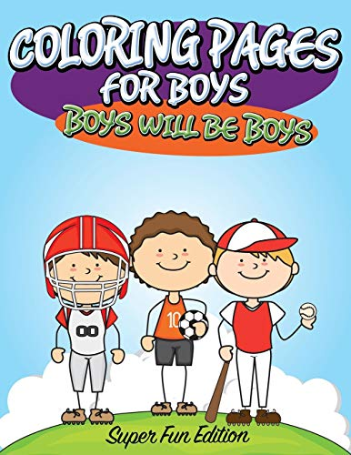 9781681450278: Coloring Pages For Boys: Boys will Be Boys: Super Fun Edition