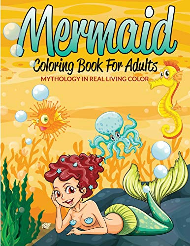 Mermaid Coloring Book For Adults: Mythology In Real Living Color: Speedy Publishing LLC