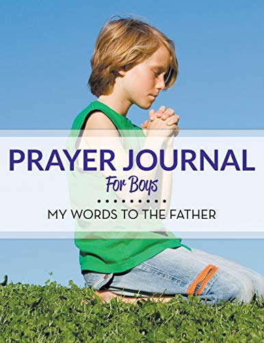 9781681458182: Prayer Journal For Boys: My Words To The Father