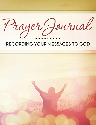 9781681458250: Prayer Journal: Recording Your Messages to God