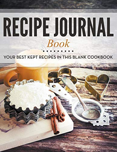 9781681458328: Recipe Journal Book: Your Best Kept Recipes in This Blank Cookbook