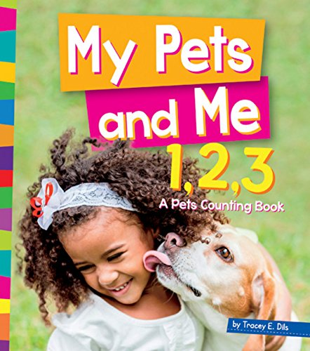 My Pets and Me 1,2,3: A Pets Counting Book (1,2,3... Count with Me): Tracey E. Dils