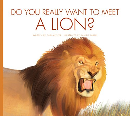 Do You Really Want to Meet a Lion?: Cari Meister