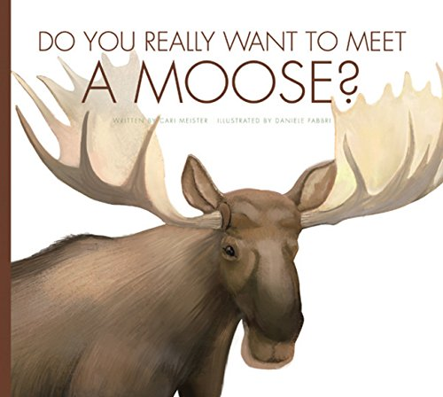 Do You Really Want to Meet a Moose?: Cari Meister