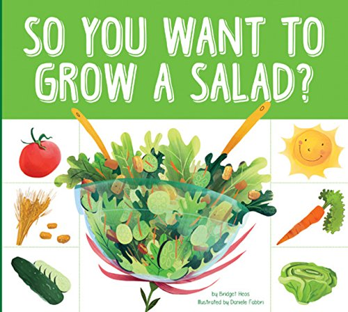 So You Want to Grow a Salad? (Grow Your Food): Bridget Heos