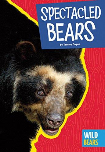 Spectacled Bears (Wild Bears): Tammy Gagne