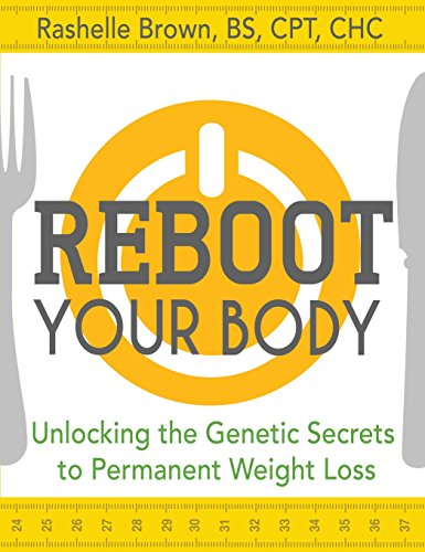 Reboot Your Body: Unlocking the Genetic Secrets to Permanent Weight Loss: Brown, Rashelle