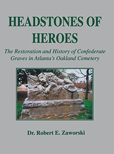 9781681622385: Headstones of Heroes: The Restoration and History of Confederate Graves in Atlanta's Oakland Cemetery