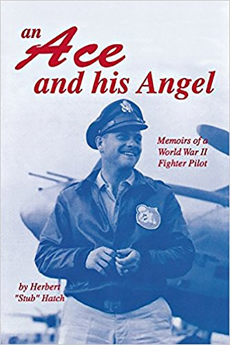 An Ace and His Angel: Memoirs of a WWII Fighter Pilot: Herbert Brooks Hatch