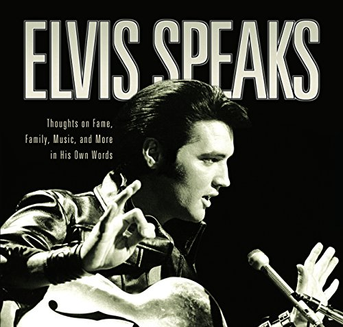 9781681624228: Elvis Speaks: Thoughts on Fame, Family, Music, and More in His Own Words
