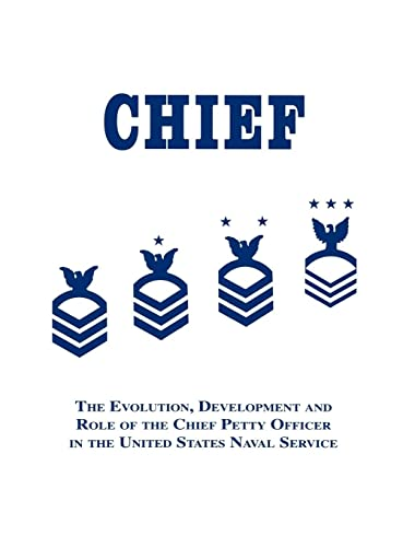 9781681626109: Chief: The Evolution, Development and Role of the Chief Petty Officer in the United States Naval Service