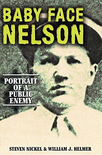 Baby Face Nelson: Portrait of a Public Enemy: Steven Nickel; William J. Helmer