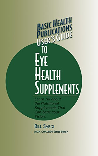 9781681626314: User's Guide to Eye Health Supplements: Learn All about the Nutritional Supplements That Can Save Your Vision (Basic Health Publications User's Guide)