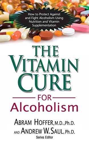 9781681626659: The Vitamin Cure for Alcoholism: Orthomolecular Treatment of Addictions