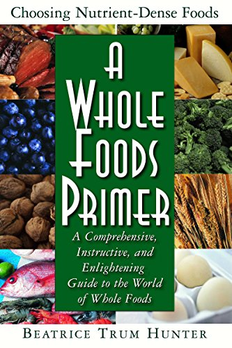 9781681626925: A Whole Foods Primer: A Comprehensive, Instructive, and Enlightening Guide to the World of Whole Foods