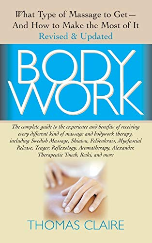 9781681627021: Bodywork: What Type of Massage to Get and How to Make the Most of It