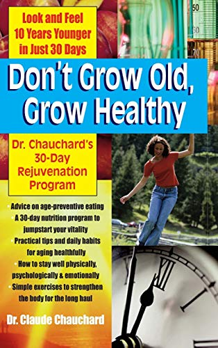 9781681627090: Don't Grow Old, Grow Healthy: Look and Feel Younger.Dr. Chauchard's 30-Day Rejuvenation Program