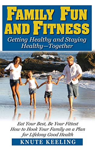 9781681627175: Family Fun and Fitness: Getting Healthy and Staying Healthy--Together