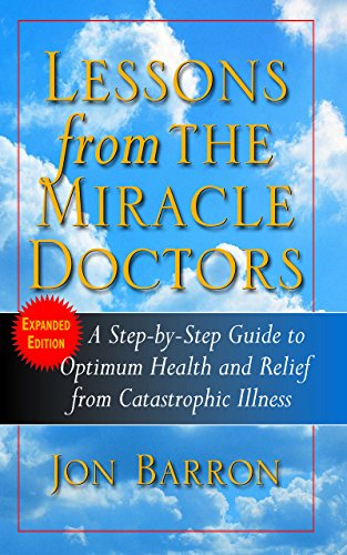 9781681627441: Lessons from the Miracle Doctors: A Step-By-Step Guide to Optimum Health and Relief from Catastrophic Illness