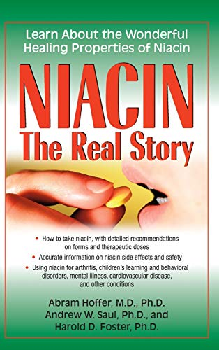Niacin: The Real Story: Learn about the Wonderful Healing Properties of Niacin: Abram Hoffer Dr