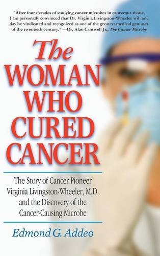 9781681628349: The Woman Who Cured Cancer: The Story of Cancer Pioneer Virginia Livingston-Wheeler, M.D, and the Discovery of the Cancer-Causing Microbe