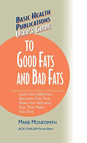9781681628561: User's Guide to Good Fats and Bad Fats: Learn the Difference Between Fats That Make You Well and Fats That Make You Sick (Basic Health Publications User's Guide)