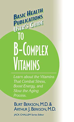 9781681628776: User's Guide to the B-Complex Vitamins: Learn about the Vitamins That Combat Stress, Boost Energy, and Slow the Aging Process. (Basic Health Publications User's Guide)