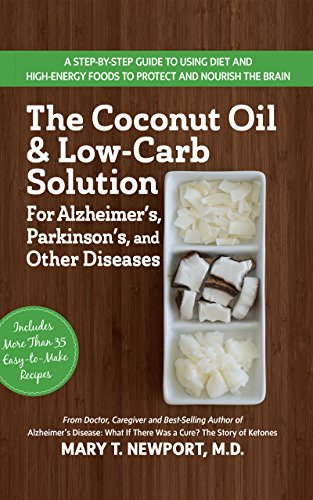 9781681629094: The Coconut Oil and Low-Carb Solution for Alzheimer's, Parkinson's, and Other Diseases: A Guide to Using Diet and a High-Energy Food to Protect and Nourish the Brain