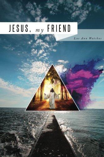 Jesus, My Friend: Lue Ann Watchus