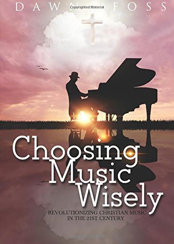 9781681642635: Choosing Music Wisely: Revolutionizing Christian Music in the 21st Century