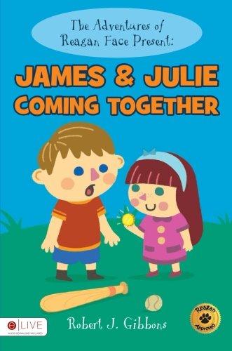 The Adventures of Reagan Face Present: James & Julie Coming Together: Robert J. Gibbons