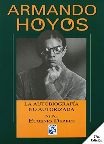 9781681650104: Armando Hoyos, La autobiografía no autorizada ni por Eugenio Derbez (Spanish Edition)