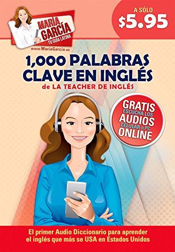 9781681650265: 1,000 Palabras Clave en Inglés: Domina el Inglés que más se USA en Estados Unidos (María García, la Teacher de Inglés) (Spanish Edition) (Maria ... de Ingles.) (Spanish and English Edition)