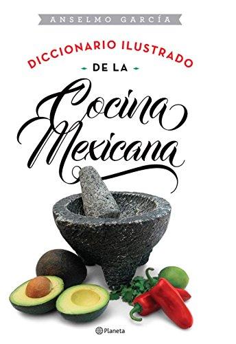 9781681650630: Diccionario Ilustrado de La Cocina Mexicana / Illustrated Dictionary of Mexican Cooking (Spanish Edition)