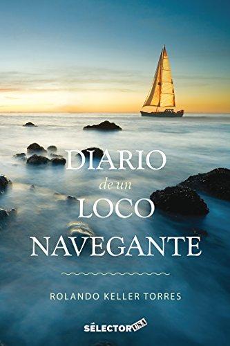 Diario De Un Loco Navegante/ Diary Of: Torres, Rolando Keller