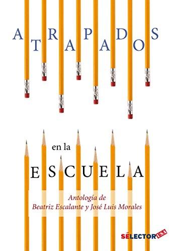 Atrapados en la escuela/ Caught in the: Escalante, Beatriz/ Morales,