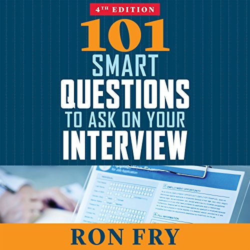 101 Smart Questions to Ask on Your Interview, Completely Updated 4th Edition: Ron Fry
