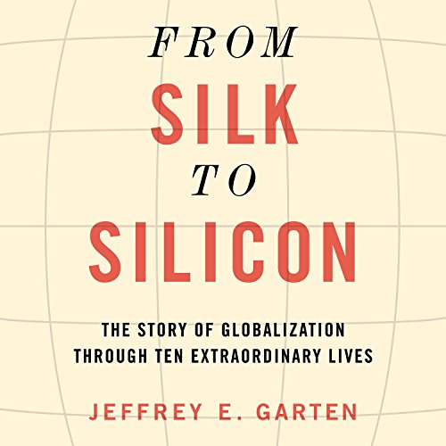 9781681680545: From Silk to Silicon: The Story of Globalization Through Ten Extraordinary Lives