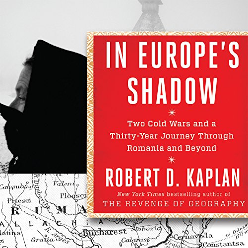 9781681680620: In Europe's Shadow: Two Cold Wars and a Thirty-Years Journey Through Romania and Beyond